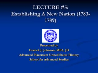 LECTURE  # 5 :  Establishing A New Nation ( 1783-1789 )