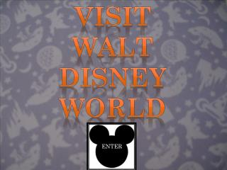 Visit  WALT Disney World
