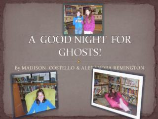 A  GOOD NIGHT  FOR  GHOSTS!