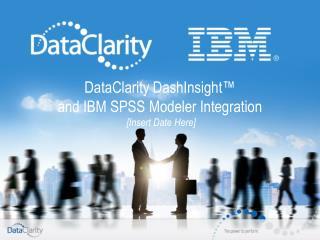 DataClarity  DashInsight™  and IBM  SPSS Modeler  Integration [Insert Date Here ]