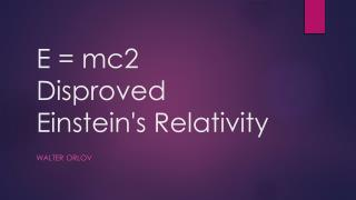 E = mc2  D isproved Einstein's Relativity