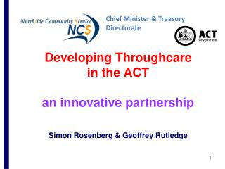 Developing  Throughcare in the ACT  an innovative partnership Simon Rosenberg  & Geoffrey Rutledge