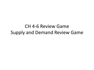 CH  4-6  Review Game Supply  and  Demand Review Game