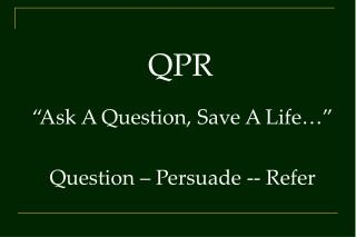 Ask A Question, Save A Life    Question   Persuade -- Refer