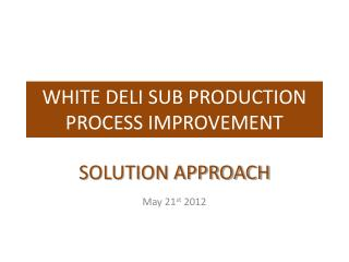 WHITE DELI SUB PRODUCTION PROCESS IMPROVEMENT