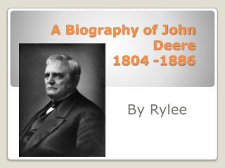 A Biography of John   Deere 1804 -1886