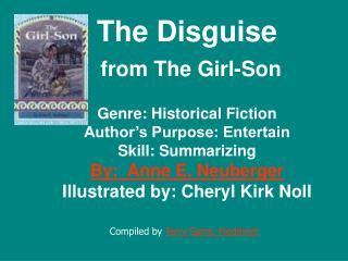 The Disguise   from The Girl-Son  Genre: Historical Fiction Author s Purpose: Entertain Skill: Summarizing By:  Anne E.