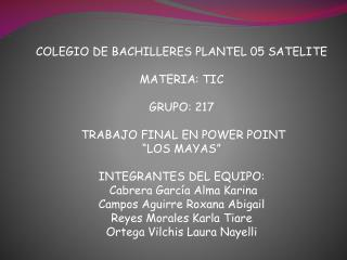 COLEGIO DE BACHILLERES PLANTEL 05 SATELITE MATERIA: TIC GRUPO: 217 TRABAJO FINAL EN POWER POINT