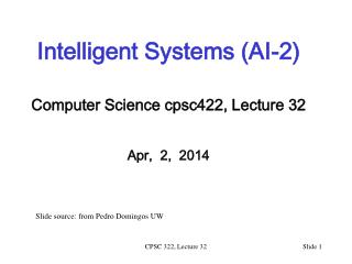 Intelligent Systems (AI-2) Computer Science  cpsc422 , Lecture  32 Apr,  2,  2014