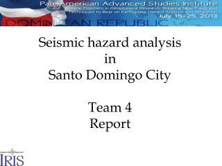 Seismic hazard  analysis in Santo Domingo City Team 4 Report