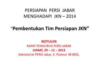 """PERSIAPAN  PERSI  JABAR MENGHADAPI  JKN  – 2014  """" Pembentukan  Tim  Persiapan  JKN"""""""