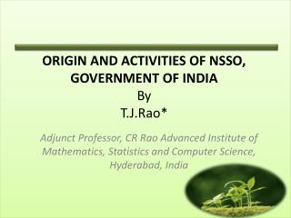 ORIGIN AND ACTIVITIES OF NSSO, GOVERNMENT OF INDIA By T.J.Rao*
