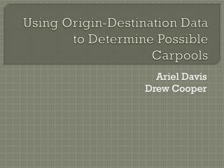 Using Origin-Destination Data to Determine Possible Carpools