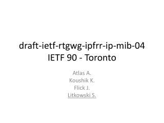 draft-ietf-rtgwg-ipfrr-ip-mib-04 IETF 90 - Toronto