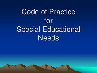 Code of Practice  for  Special Educational Needs