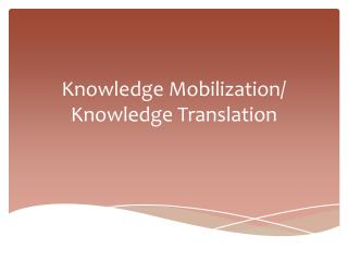 Knowledge Mobilization/ Knowledge Translation