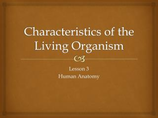Characteristics of the Living Organism