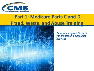 Part 1: Medicare Parts C and D  Fraud, Waste, and Abuse Training
