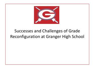 Successes  and Challenges of Grade Reconfiguration at Granger High School
