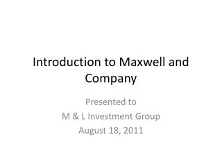 Introduction to Maxwell and Company