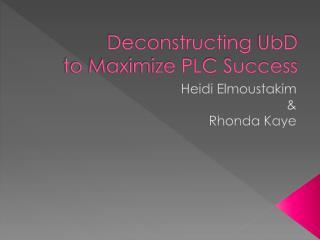 Deconstructing  UbD to Maximize PLC Success