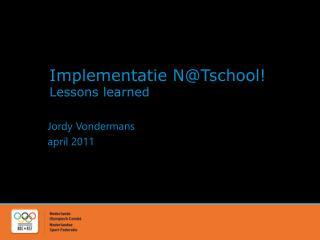 Implementatie N@Tschool!  Lessons learned