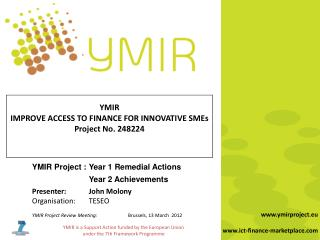 YMIR Project :Year 1 Remedial Actions Year 2 Achievements Presenter:John  Molony