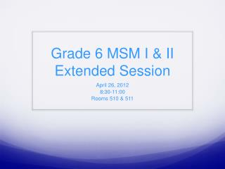 Grade 6 MSM I & II Extended Session
