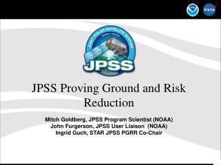 JPSS Proving Ground and Risk Reduction Mitch Goldberg, JPSS Program Scientist (NOAA)