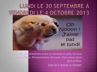 Lundi  le 30  septembre  à  vendredi  le 4  octobre  2013