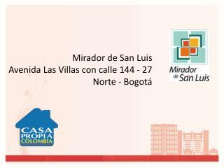Mirador de San Luis        Avenida Las Villas con calle 144 - 27        Norte - Bogotá