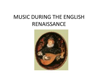 MUSIC DURING THE ENGLISH RENAISSANCE