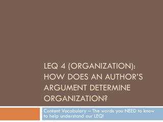 LEQ 4 (Organization): How does an author's argument determine organization?