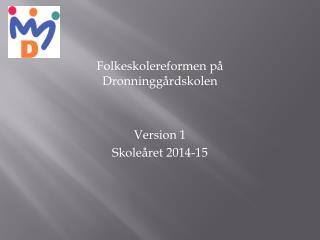 Folkeskolereformen på Dronninggårdskolen Version 1 Skoleåret 2014-15