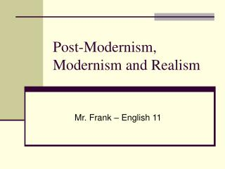 Post-Modernism, Modernism and Realism