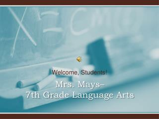Mrs. Mays– 7th Gr ade  Language Arts