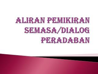 ALIRAN PEMIKIRAN SEMASA/DIALOG PERADABAN