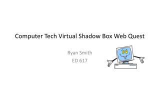 Computer Tech Virtual Shadow Box Web Quest