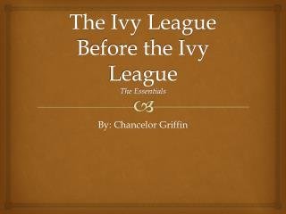 The Ivy League Before the Ivy League The Essentials