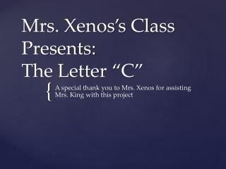 "Mrs.  Xenos's  Class Presents: The Letter ""C"""