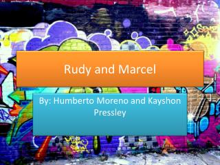 Rudy and Marcel