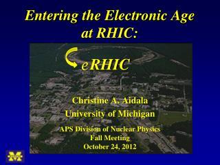 Enterin g the Electronic Age at RHIC: RHIC