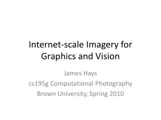 Internet-scale Imagery for Graphics and Vision