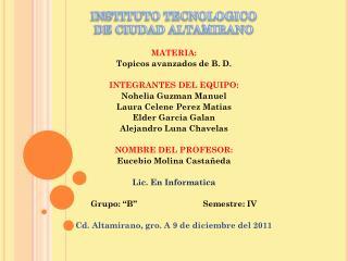 INSTITUTO TECNOLOGICO  DE CIUDAD ALTAMIRANO MATERIA: Topicos  avanzados de B. D.