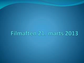 Filmaften 21. marts 2013