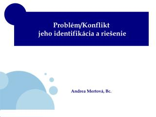 Problém/Konflikt  jeho identifikácia a riešenie