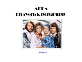 ABBA En svensk popgrupp .