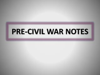 PRE-CIVIL  WAR NOTES