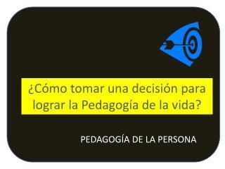 ¿Cómo tomar una decisión para lograr la Pedagogía de la vida?