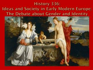 History 336: Ideas and Society in Early Modern Europe: The Debate about Gender and Identity